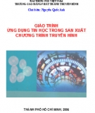 Giáo trình Ứng dụng tin học trong sản xuất chương trình truyền hình -  ThS. Nguyễn Quốc Anh (chủ nhiệm)