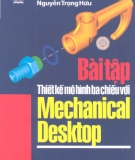 Ebook Bài tập thiết kế mô hình ba chiều với Mechanical Desktop - TS. Nguyễn Hữu Lộc, Nguyễn Trọng Hữu
