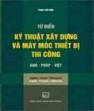 Ebook Từ điển kỹ thuật xây dựng và máy móc thiết bị thi công Anh-Pháp-Việt: Phần 1