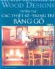 Ebook Tuyển tập các thiết kế - Trang trí bằng gỗ (Tập 1): Phần 1