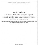 Giáo trình Anh văn chuyên ngành - Nghề: Quản trị mạng máy tính - Trình độ: Cao đẳng nghề (Phần 1)