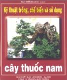 Ebook Kỹ thuật trồng, chế biến và sử dụng cây thuốc Nam: Phần 1