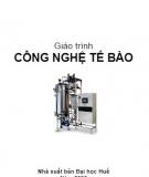 Giáo trình Công nghệ tế bào - PGS.TS Nguyễn Hoàng Lộc