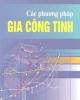 Ebook Các phương pháp gia công tinh: Phần 1 - PGS.TS. Trần Văn Địch