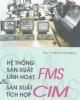 Giáo trình Hệ thống sản xuất linh hoạt và sản xuất tích hợp FMS CIM - PGS. TS. Trần Văn Địch