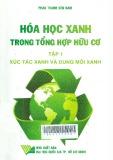 Hoá học xanh trong tổng hợp hữu cơ - Tập 1: Xúc tác xanh và dung môi xanh