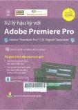 Xử lý hậu kỳ với Adobe Premiere Pro: Adobe Premiere Pro CS6 Digital Classroom