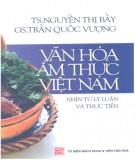 Ebook Văn hóa ẩm thực Việt Nam nhìn từ lý luận và thực tiễn: Phần 1