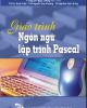 Giáo trình Ngôn ngữ lập trình Pascal - TS. Nguyễn Ngọc Cương (chủ biên)