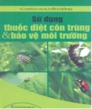 Ebook Sử dụng thuốc diệt côn trùng và bảo vệ môi trường: Phần 1