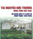Ebook Tài nguyên môi trường nông thôn Việt Nam sử dụng hợp lý và bảo vệ phát triển bền vững - GS.TS. Đường Hồng Dật
