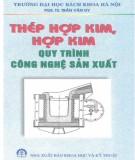 Ebook Thép hợp kim, hợp kim - Quy trình công nghệ sản xuất: Phần 1