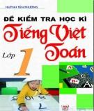 Ebook Đề kiểm tra học kỳ Tiếng Việt - Toán lớp 1: Phần 1