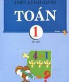 Ebook Thiết kế bài giảng Toán 1: Tập 1 - Nguyễn Tuấn, Lê Thu Huyền