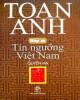 Ebook Nếp cũ - Tín ngưỡng Việt Nam (Quyển hạ): Phần 2 - Toan Ánh