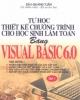 Ebook Tự học thiết kế chương trình cho học sinh làm toán bằng Visual Basic 6.0 (Tập 1) - Đậu Quang Tuấn
