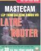 Ebook Bài tập thực hành Mastercam - Lập trình gia công khuôn với Lathe & Router