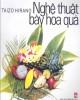 Ebook Nghệ thuật bày hoa quả: Phần 1