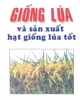 Ebook Giống lúa, sản xuất hạt giống lúa tốt - TS. Nguyễn Thị Lang