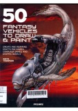 50 Fantasy Vehicles to Draw and Paint : Create Awe-Inspiring Crafts for Comic Books, Computer Games, and Graphic Novels