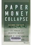 Paper Money Collapse -  The Folly of Elastic Money and the Coming Monetary Breakdown