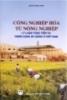 Ebook Công nghiệp hóa từ nông nghiệp: Lý luận, thực tiễn và triển vọng áp dụng ở Việt Nam - Đặng Kim Sơn