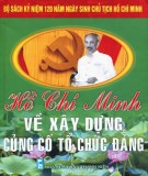 Ebook Hồ Chí Minh về xây dựng củng cố tổ chức Đảng: Phần 1 - Nguyễn Vũ, Nguyễn Thái Anh