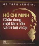 Ebook Hồ Chí Minh - Chân dung một tâm hồn và trí tuệ vĩ đại: Phần 1 - GS. Trần Văn Giàu
