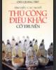 Ebook Tìm hiểu các nghề thủ công điêu khắc cổ truyền: Phần 1 - Chu Quang Chứ