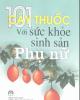Ebook 101 cây thuốc với sức khỏe sinh sản phụ nữ: Phần 1 - GS.TSKH. Phạm Trương Thị Thọ, DSCK II Đỗ Huy Bích