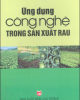 Ebook Ứng dụng công nghệ trong sản xuất rau - Trần Khắc Thi, Trần Ngọc Hùng