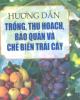 Ebook Hướng dẫn trồng, thu hoạch, bảo quản và chế biến trái cây: Phần 1 - KS. Hà Thị Hiến