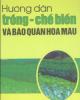 Ebook Hướng dẫn trồng - chế biến và bảo quản hoa màu: Phần 1 - NXB Lao động