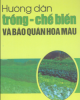 Ebook Hướng dẫn trồng - chế biến và bảo quản hoa màu: Phần 2 - NXB Lao động