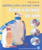 Ebook Hướng dẫn làm đồ chơi bằng vật liệu dễ tìm: Phần 1 - Phạm Thị Việt Hà