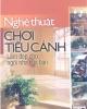 Ebook Nghệ thuật chơi tiểu cảnh bí quyết làm đẹp cho ngôi nhà của bạn - Nguyễn Hoàng (Tổng hợp & biên dịch)