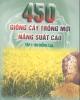 Ebook 450 Giống cây trồng mới năng suất cao: Tập 1 (Phần 1) - GS.TS. Đường Hồng Dật