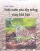 Ebook Cẩm nang tưới nước cho cây trồng vùng khô hạn: Phần 2 - PGS.TS. Nguyễn Đức Quý