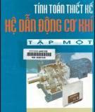 Ebook Tính toán thiết kế hệ dẫn động cơ khí (Tập 1) - NXB Giáo dục