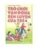Ebook Trò chơi rèn luyện vận động của trẻ - Phạm Vĩnh Thông