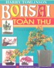 Ebook Bonsai toàn thư - Hướng dẫn cụ thể cách tạo dáng và chăm sóc Bonsai: Phần 1 - Harry Tomlinson