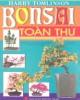 Ebook Bonsai toàn thư - Hướng dẫn cụ thể cách tạo dáng và chăm sóc Bonsai: Phần 2 - Harry Tomlinson