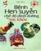 Ebook Bệnh hen xuyễn - Chế độ dinh dưỡng và sức khỏe: Phần 1 - Ngọc Minh