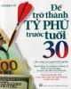 Ebook Để trở thành tỷ phú trước tuổi 30: Phần 1 - Cherry Vũ