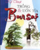 Ebook Kỹ thuật trồng và uốn tỉa Bonsai: Phần 1 - Việt Chương, KS. Nguyễn Việt Thái