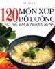 Ebook 120 món xúp bổ dưỡng cho trẻ em và người bệnh: Phần 1 - Mỹ Hạnh