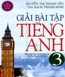 Ebook Giải bài tập tiếng Anh 3: Phần 1 - Nguyễn Thị Thanh Yến, ThS. Bạch Thanh Minh