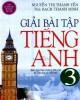Ebook Giải bài tập tiếng Anh 3: Phần 2 - Nguyễn Thị Thanh Yến, ThS. Bạch Thanh Minh