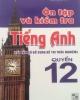Ebook Ôn tập và kiểm tra tiếng Anh (Quyển 12 - in lần 3): Phần 1