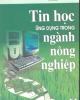 Ebook Tin học ứng dụng trong ngành Nông nghiệp - PGS. TS. Nguyễn Hải Thanh (Chủ biên)